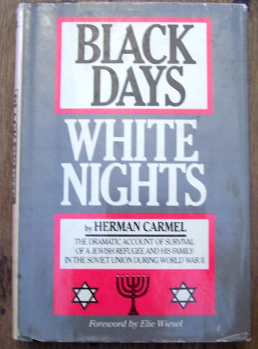 Black Days White Nights - First Edition (The Dramatic Account of Suirvival of a Jewish Refugee and His Family in the Soviet Union During World War II)