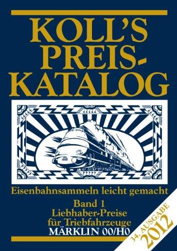 Koll's Preiskatalog: Märklin 00/H0, Ausgabe 2012, Band 1 Liebhaberpreise für Triebfahrzeuge Eisenbahnsammeln leicht gemacht