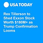 Rex Tillerson to Shed Exxon Stock Worth $180M+ as Trump Confirmation Looms | Nathan Bomey