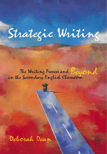 Strategic Writing: The Writing Process And Beyond in the Secondary English Classroom