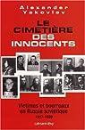 Le cimetière des innocents : Victimes et bourreaux en Russie soviétique 1917-1989 par Yakovlev