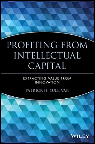 Profiting from Intellectual Capital: Extracting Value from Innovation (Intellectual Property Series)