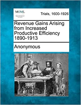 Revenue Gains Arising from Increased Productive Efficiency 1890-1913
