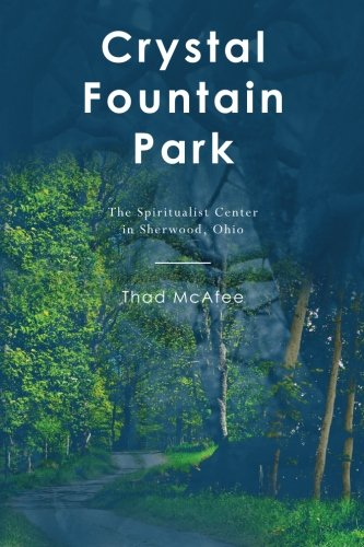 CRYSTAL FOUNTAIN PARK:The Spiritualist Center in Sherwood, Ohio (Sonny Mac in Sherwood, Ohio)