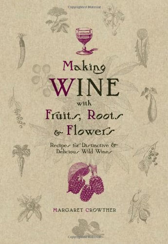 (Making Wine with Fruits, Roots & Flowers: Recipes for Distinctive & Delicious Wild Wines)