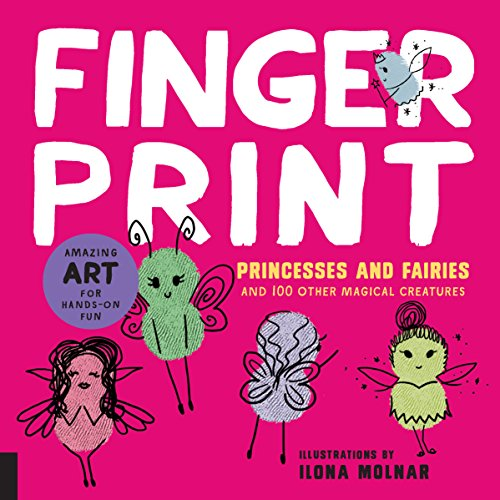 Fingerprint Princesses and Fairies: and 100 Other Magical Creatures - Amazing Art for Hands-on Fun (Fingerprint Art)