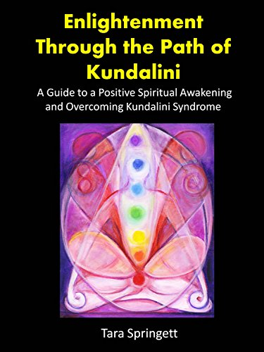 Enlightenment Through the Path of Kundalini: A Guide to a Positive Spiritual Awakening and Overcoming Kundalini -