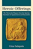 Heroic Offerings: The Terracotta Plaques from the Spartan Sanctuary of Agamemnon and Kassandra