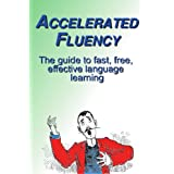 Accelerated Fluency: The Guide to Fast, Free, Effective Language Learningby Rick Dearman
