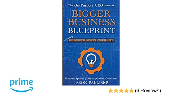 On purpose ceo presents bigger business blueprint modern marketing on purpose ceo presents bigger business blueprint modern marketing innovation scalable growth palliser jason 9780991041671 amazon books malvernweather Images