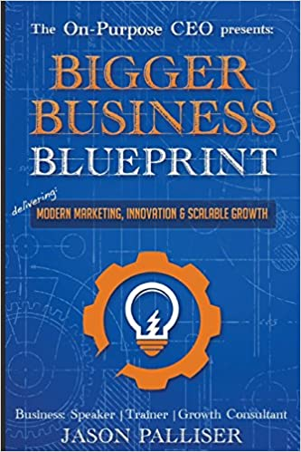 On purpose ceo presents bigger business blueprint modern marketing on purpose ceo presents bigger business blueprint modern marketing innovation scalable growth palliser jason 9780991041671 amazon books malvernweather Image collections