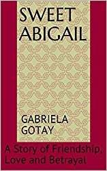 Sweet Abigail: A Story of Friendship, Love and Betrayal