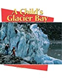 A Child's Glacier Bay, Kimberly Corral, 0882405039