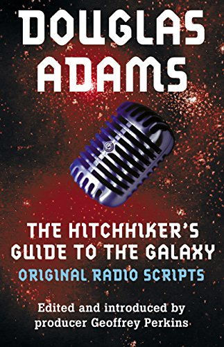 The Original Hitchhiker's Guide to the Galaxy Radio Scripts: The Original Radio Scripts (Hitchhikers Guide To The Galaxy Radio Show)