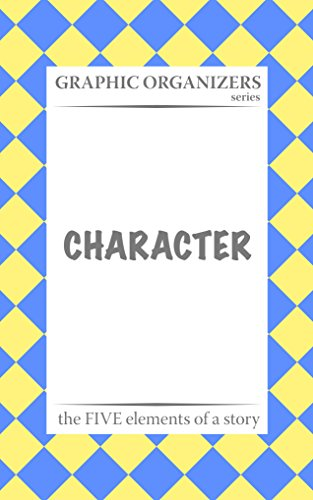 CHARACTER: The FIVE Elements of a Story Graphic Organizers (5 Elements Of A Story Graphic Organizer)