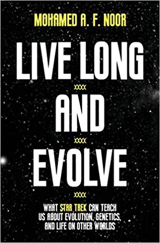 and Life on Other Worlds Genetics Live Long and Evolve What Star Trek Can Teach Us about Evolution