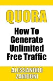 Quora: How to Generate Unlimited Traffic (Internet Marketing Trainings) (Volume 1)