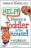 Help! There's a Toddler in the House: Proven Strategies for Parents of 2- to 6-Year Olds to Survive and Thrive Through the Mischief