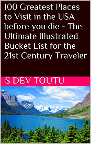 100 Greatest Places to Visit in the USA before you die - The Ultimate Illustrated Bucket List for the 21st Century Traveler