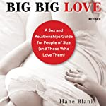 Big Big Love, Revised: A Sex and Relationships Guide for People of Size (and Those Who Love Them) | Hanne Blank