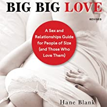 Big Big Love, Revised: A Sex and Relationships Guide for People of Size (and Those Who Love Them) Audiobook by Hanne Blank Narrated by Johanna Taylor