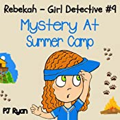 Rebekah - Girl Detective #9: Mystery at Summer Camp | PJ Ryan