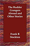 The Rudder Grangers Abroad and Other Stories, Frank Richard Stockton, 1406830879