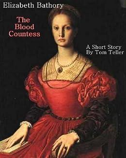 Amazon elizabeth bathory the blood countess ebook tom elizabeth bathory the blood countess by teller tom fandeluxe Document