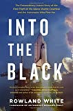 Into the Black: The Extraordinary Untold Story of the First Flight of the Space Shuttle Columbia and the Astronauts Who Flew Her