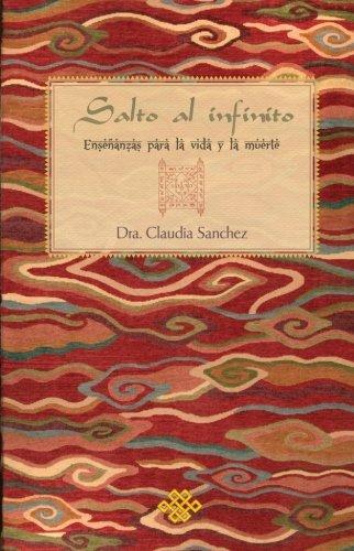 Salto al infinito: Enseñanzas para la vida y la muerte (Spanish Edition) [Dra. Claudia Sanchez] (Tapa Blanda)