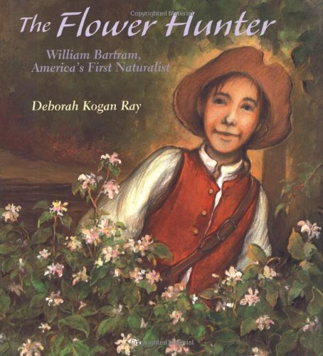 The Flower Hunter: William Bartram, America's First Naturalist (Outstanding Science Trade Books for Students K-12)