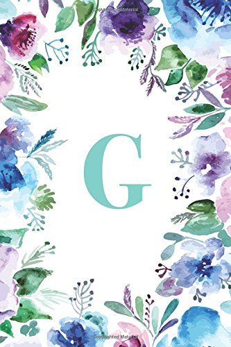 """G: Watercolor Floral, 150 Pages, 6"""" x 9"""" (Gifts for Women, Teenagers, Girls, Moms, Students & Teachers or Portable Blank Lined Monogram Initial ... Relief, Mindfulness, Antistress and Notes) PDF"""