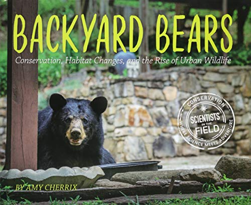 - Backyard Bears: Conservation, Habitat Changes, and the Rise of Urban Wildlife (Scientists in the Field Series)