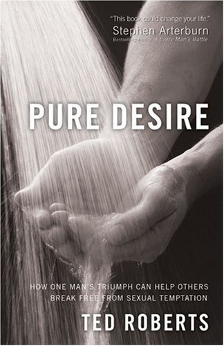 Pure Desire: How One Man's Triumph Can Help Others Break Free From Sexual Temptation pdf
