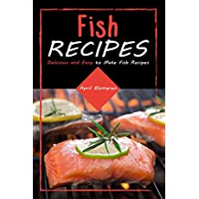 Fish Recipes: Delicious and Easy to Make Fish Recipes