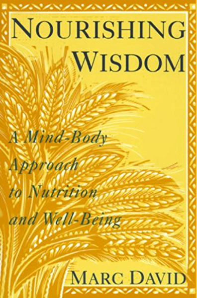 Nourishing Wisdom A Mind Body Approach To Nutrition And Well Being Kindle Edition By David Marc Health Fitness Dieting Kindle Ebooks Amazon Com