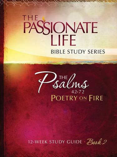 Download Psalms: Poetry on Fire Book Two 12-week Study Guide: The Passionate Life Bible Study Series pdf epub
