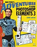 Max Pixel's Adventures in Adobe Photoshop Elements, Steve Caplin, 0321375831