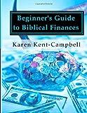 Beginner's Guide to Biblical Finances, Karen Kent-Campbell, 1495335577