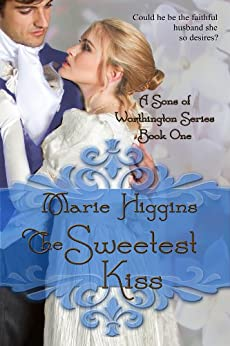 The Sweetest Kiss (Sons of Worthington Book 1): Sweet Regency Romance by [Higgins, Marie]