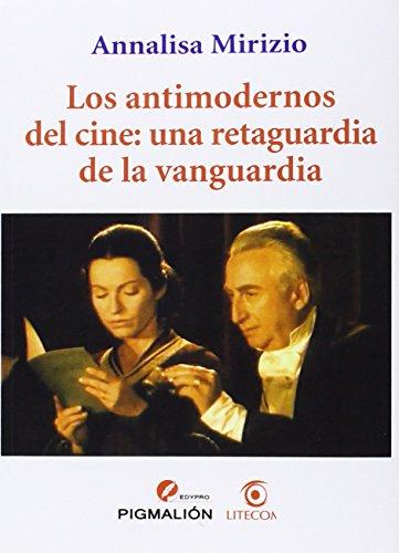 Descargar Libro Antimodernos Del Cine: Una Retaguardia De La Vanguardia,los Annalisa Mirizio