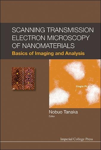 Scanning Transmission Electron Microscopy Of Nanomaterials  Basics Of Imaging And Analysis