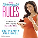 The Skinnygirl Rules: For Getting and Staying Naturally Thin Audiobook by Bethenny Frankel Narrated by Bethenny Frankel