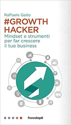 growth hacker mindset e strumenti per far crescere il tuo business- libri di digital marketing