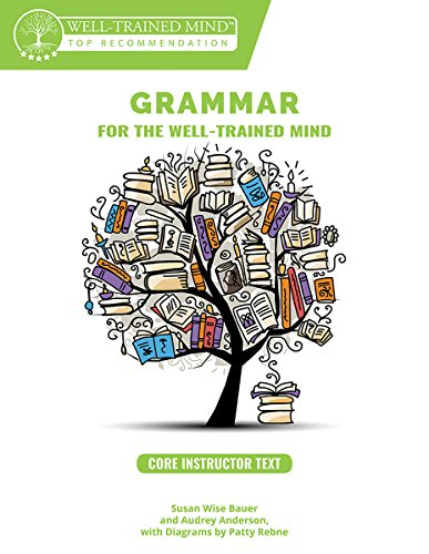 Grammar for the Well-Trained Mind: Core Instructor Text: A Complete Course for Young Writers, Aspiring Rhetoricians, and Anyone Else Who Needs to ... Works (Grammar for the Well-Trained Mind)