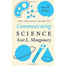 The Chicago Guide to Communicating Science: Second Edition (Chicago Guides to Writing, Editing, and Publishing)