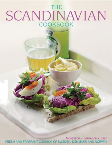 The Scandinavian Cookbook: Fresh And Fragrant Cooking Of Sweden, Denmark And Norway by Anna Mosesson, Janet Laurence, Judith  H. Dern