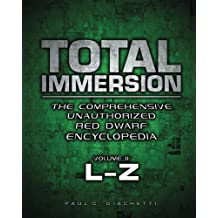 Total Immersion: The Comprehensive Unauthorized Red Dwarf Encyclopedia: L-Z