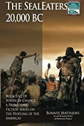 The SealEaters, 20,000 BC: Book Five of Winds of Change, a Prehistoric Fiction Series on the Peopling of the Americas
