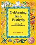 Celebrating Irish Festivals: Calendar of Seasonal Celebrations (Festivals (Hawthorn Press))